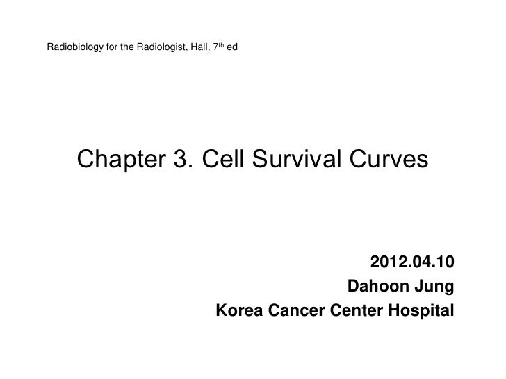 Radiobiology for the Radiologist, Hall, 7th ed       Chapter 3. Cell Survival Curves                                      ...