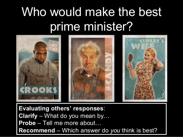 Who would make the best    prime minister?Evaluating others' responses:Clarify – What do you mean by…Probe – Tell me more ...