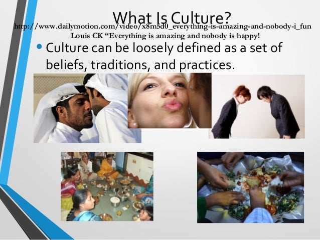 What Is Culture? •Culture can be loosely defined as a set of beliefs, traditions, and practices. 1 http://www.dailymotion....