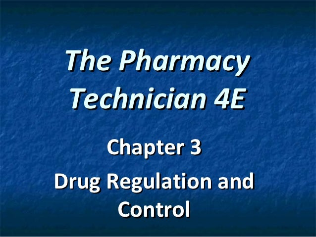 The PharmacyTechnician 4E     Chapter 3Drug Regulation and      Control