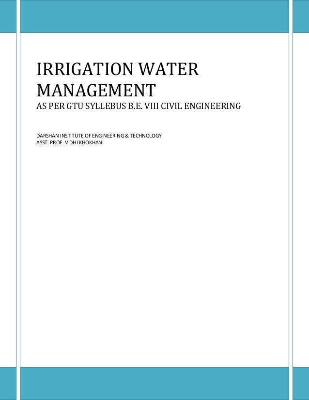 IRRIGATION WATER MANAGEMENT AS PER GTU SYLLEBUS B.E. VIII CIVIL ENGINEERING DARSHAN INSTITUTE OF ENGINEERING & TECHNOLOGY ...