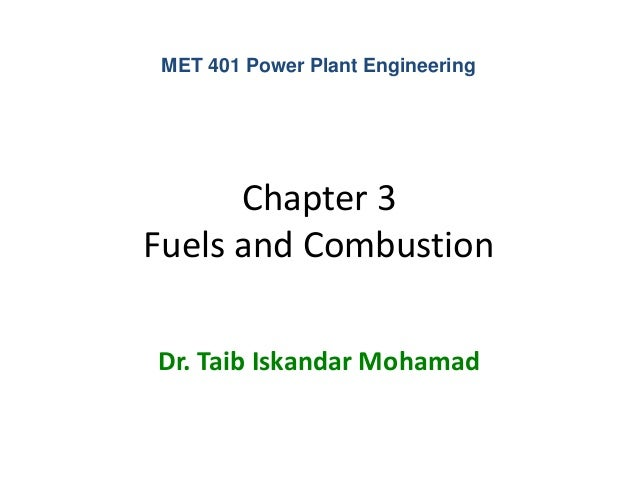 MET 401 Power Plant Engineering      Chapter 3Fuels and CombustionDr. Taib Iskandar Mohamad
