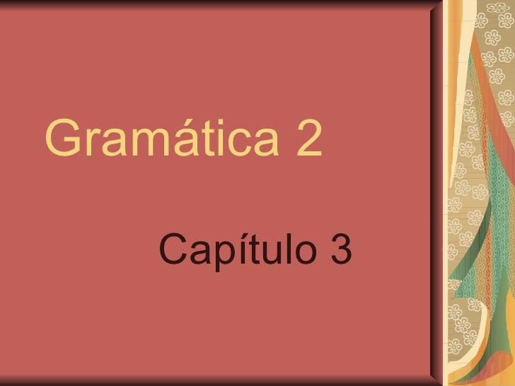 Gramática 2 Capítulo 3
