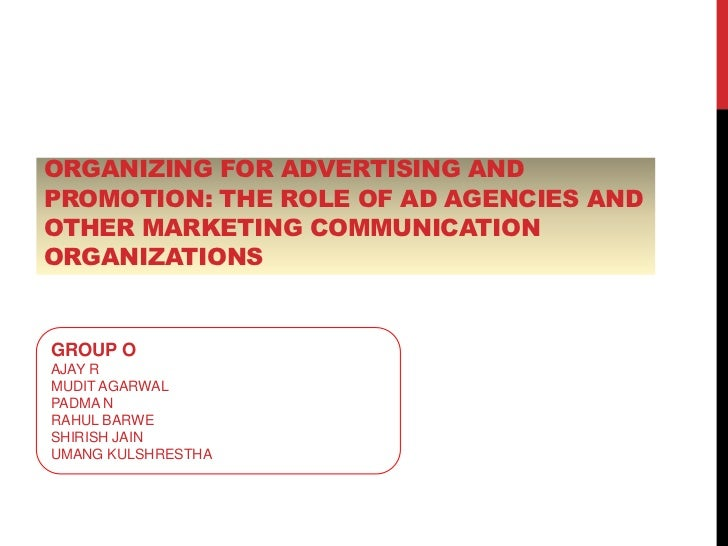ORGANIZING FOR ADVERTISING ANDPROMOTION: THE ROLE OF AD AGENCIES ANDOTHER MARKETING COMMUNICATIONORGANIZATIONSGROUP OAJAY ...