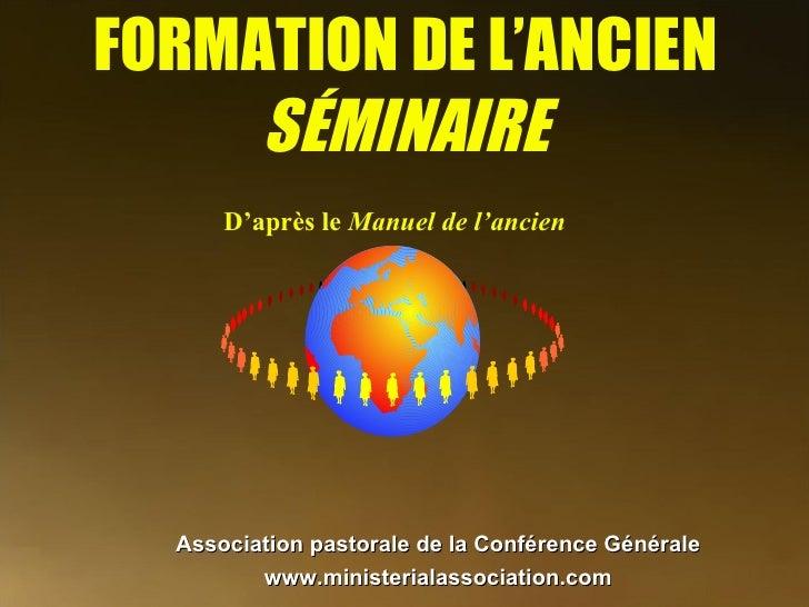 FORMATION DE L'ANCIEN SÉMINAIRE D'après le  Manuel de l'ancien Association pastorale de la Conférence Générale www.ministe...