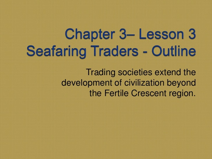 Trading societies extend thedevelopment of civilization beyond       the Fertile Crescent region.