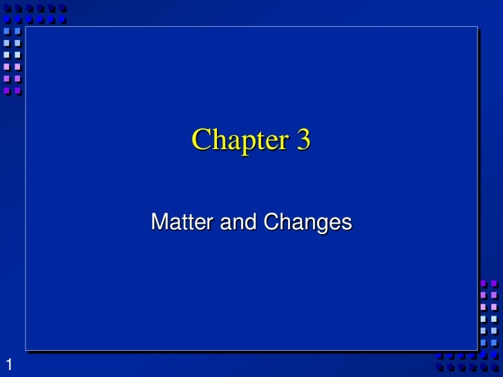 Chapter 3<br />Matter and Changes<br />