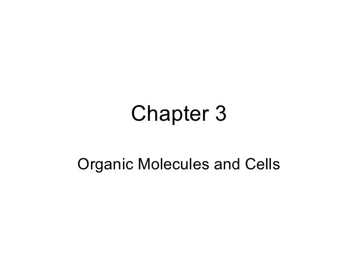 Chapter 3Organic Molecules and Cells
