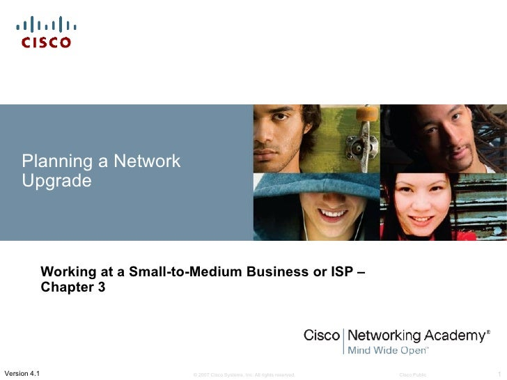 Planning a Network     Upgrade              Working at a Small-to-Medium Business or ISP –              Chapter 3Version 4...
