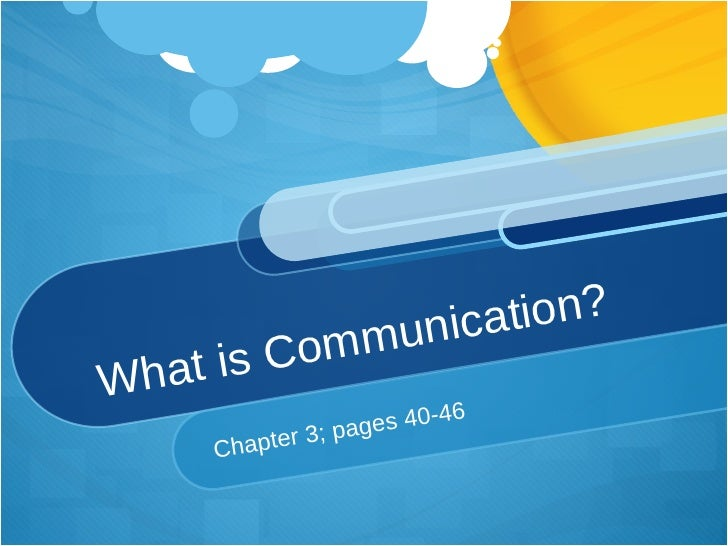 What is Communication? Chapter 3; pages 40-46