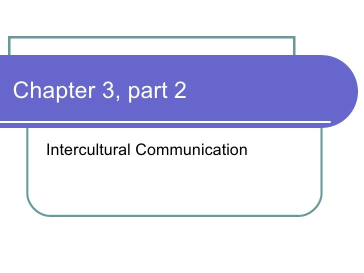 Chapter 3, part 2 Intercultural Communication