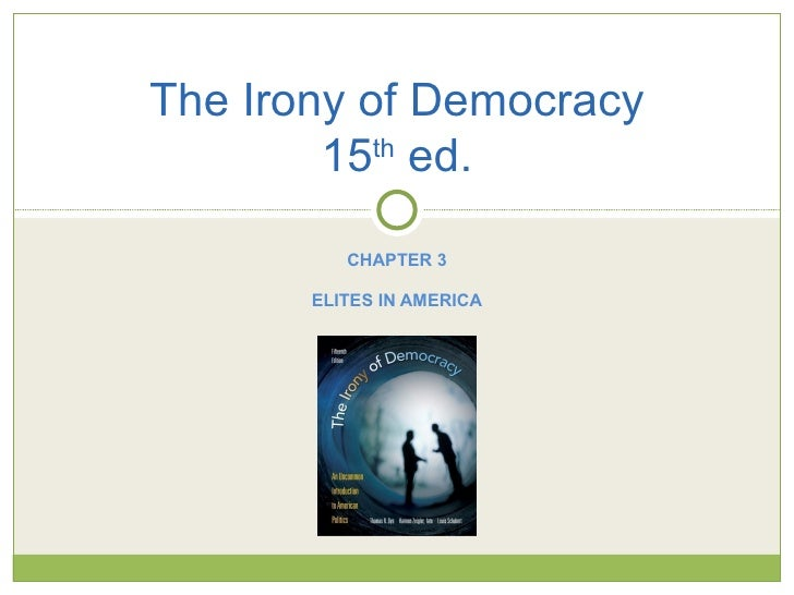 The Irony of Democracy        15 ed.           th          CHAPTER 3       ELITES IN AMERICA