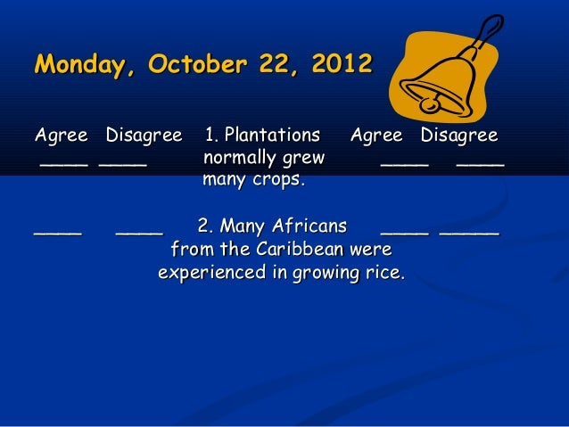 Monday, October 22, 2012Monday, October 22, 2012 Agree Disagree 1. Plantations Agree DisagreeAgree Disagree 1. Plantations...
