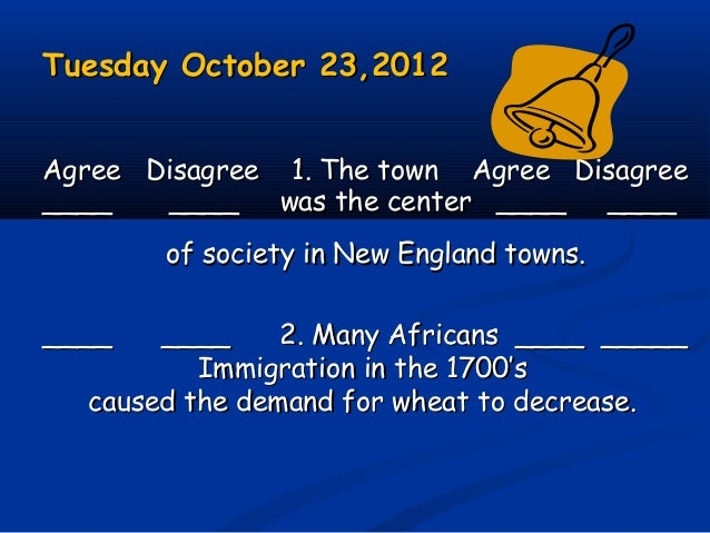 Tuesday October 23,2012Tuesday October 23,2012 Agree Disagree 1. The town Agree DisagreeAgree Disagree 1. The town Agree D...