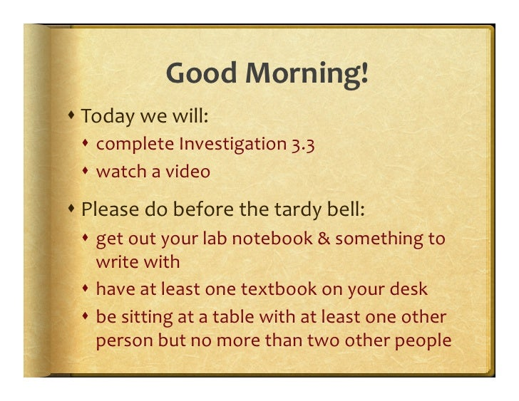 Good	   Morning!	    s Today	   we	   will:	      s  complete	   Investigation	   3.3	      s  watch	   a	   video	    ...