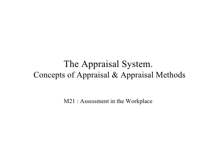 The Appraisal System.  Concepts of Appraisal & Appraisal Methods M21 : Assessment in the Workplace <ul><li>To insert your ...