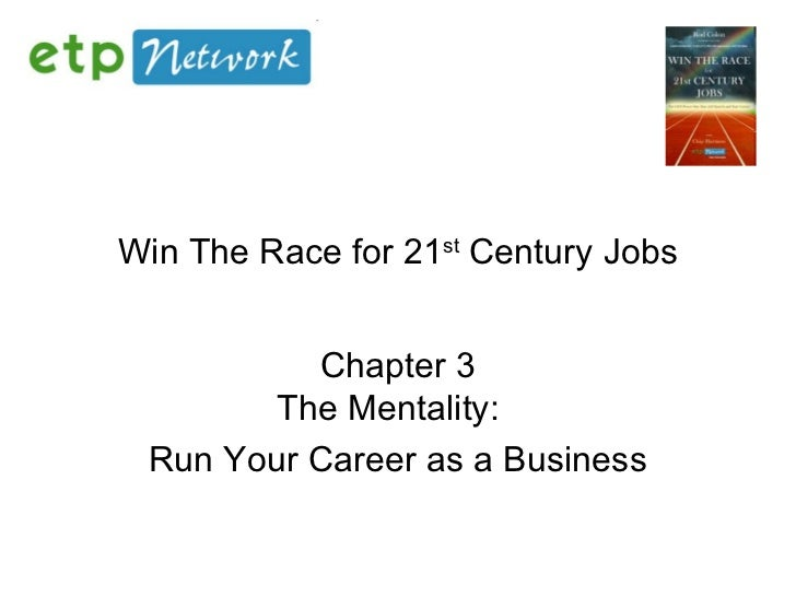 Win The Race for 21 st  Century Jobs Chapter 3 The Mentality:   Run Your Career as a Business