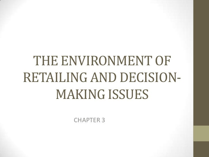 THE ENVIRONMENT OFRETAILING AND DECISION-    MAKING ISSUES       CHAPTER 3