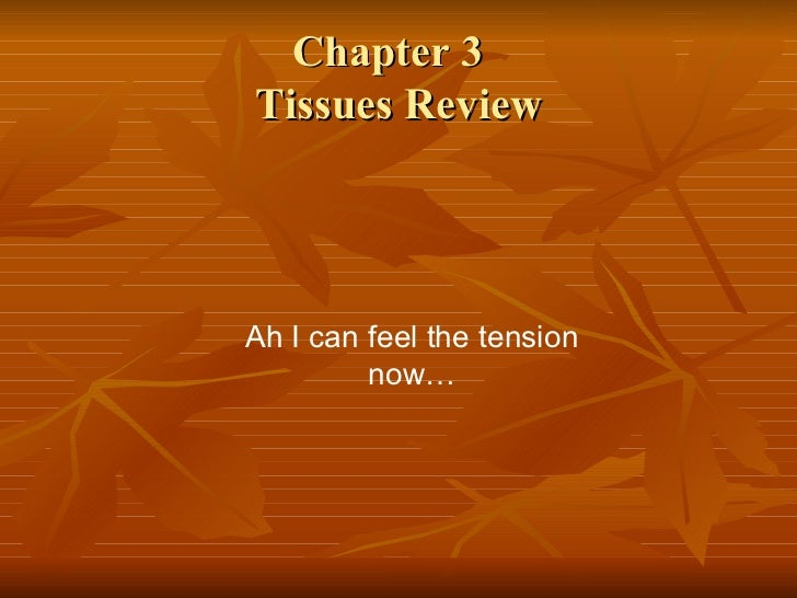 Chapter 3  Tissues Review Ah I can feel the tension now…