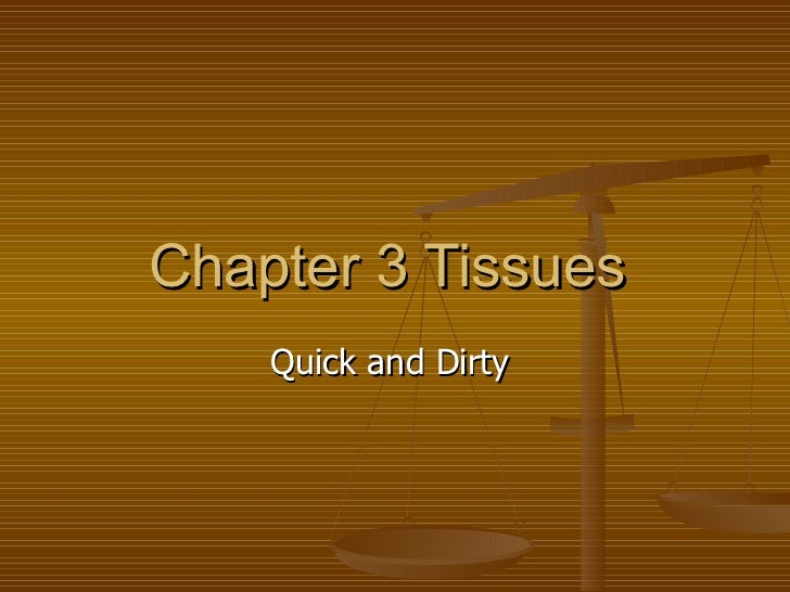 Chapter 3 Tissues  Quick and Dirty