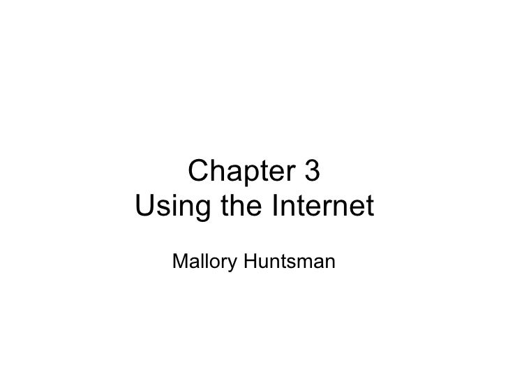 Chapter 3 Using the Internet Mallory Huntsman