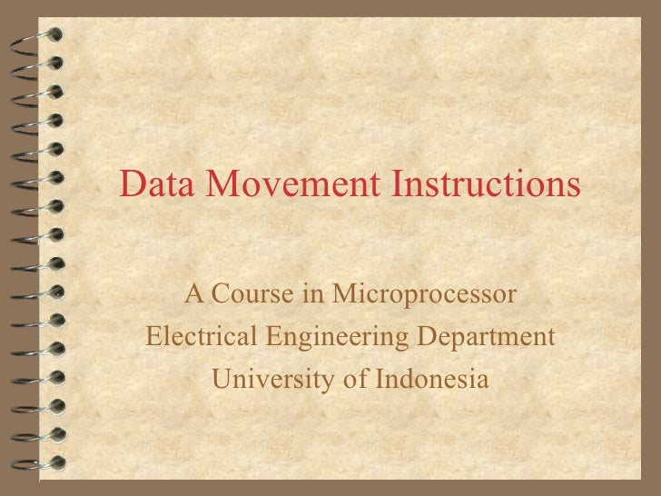 Data Movement Instructions A Course in Microprocessor Electrical Engineering Department University of Indonesia