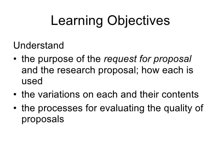 Learning Objectives <ul><li>Understand  </li></ul><ul><li>the purpose of the  request for proposal  and the research propo...