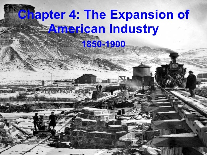 Chapter 4: The Expansion of American Industry 1850-1900