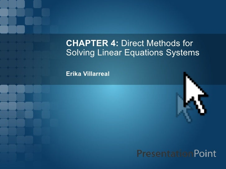 CHAPTER 4:  Direct Methods for Solving Linear Equations Systems Erika Villarreal