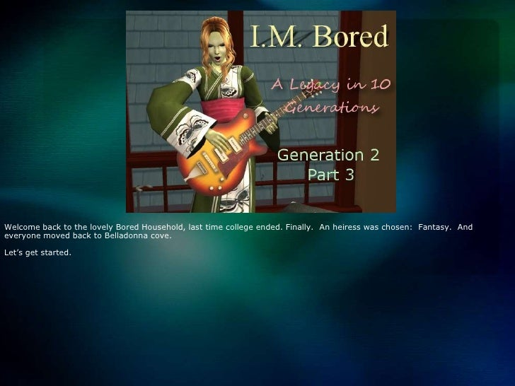 I.M Bored:  A Legacy in 10 Generations - gen 2 part 3