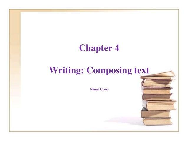 Chapter 4 Writing: Composing text Alana Cross