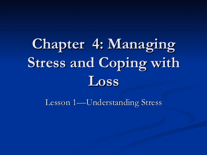 Chapter  4: Managing Stress and Coping with Loss Lesson 1—Understanding Stress