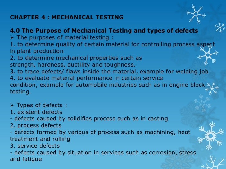 CHAPTER 4 : MECHANICAL TESTING <br />4.0 The Purpose of Mechanical Testing and types of defects <br /><ul><li>The purposes...