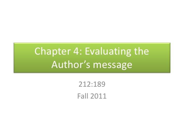 Chapter 4: Evaluating the Author's message<br />212:189<br />Fall 2011<br />