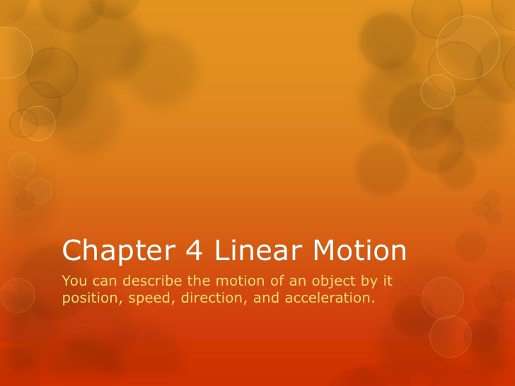 Chapter 4 Linear MotionYou can describe the motion of an object by itposition, speed, direction, and acceleration.