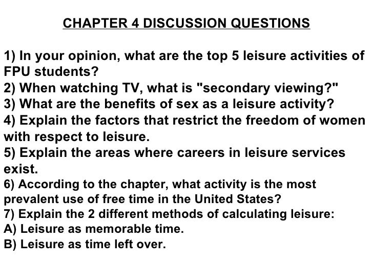 CHAPTER 4 DISCUSSION QUESTIONS 1) In your opinion, what are the top 5 leisure activities of FPU students? 2) When watching...