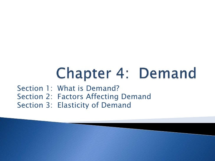 Section 1: What is Demand?Section 2: Factors Affecting DemandSection 3: Elasticity of Demand