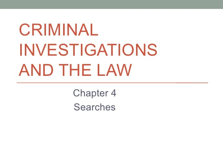 CRIMINALINVESTIGATIONSAND THE LAW     Chapter 4     Searches