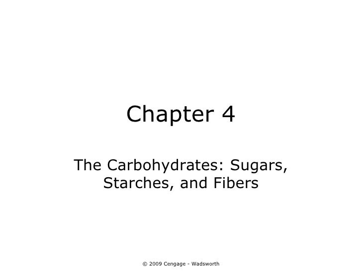 Chapter 4The Carbohydrates: Sugars,   Starches, and Fibers        © 2009 Cengage - Wadsworth