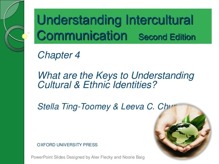 Understanding Intercultural  Communication Second Edition   Chapter 4   What are the Keys to Understanding   Cultural & Et...