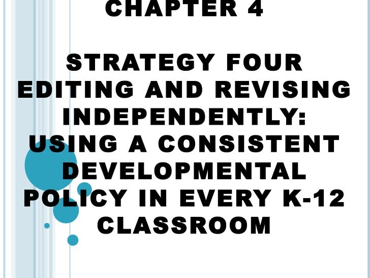CHAPTER 4   STRATEGY FOUREDITING AND REVISING   INDEPENDENTLY: USING A CONSISTENT   DEVELOPMENTALPOLICY IN EVERY K-12     ...