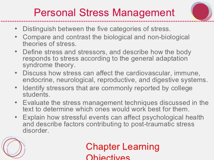 Personal Stress Management• Distinguish between the five categories of stress.• Compare and contrast the biological and no...