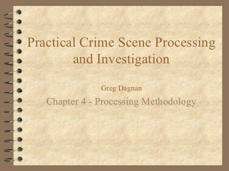 Practical Crime Scene Processing        and Investigation               Greg Dagnan   Chapter 4 - Processing Methodology