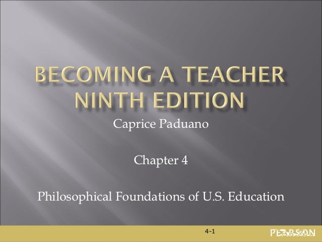 Caprice Paduano                Chapter 4Philosophical Foundations of U.S. Education                             4-1