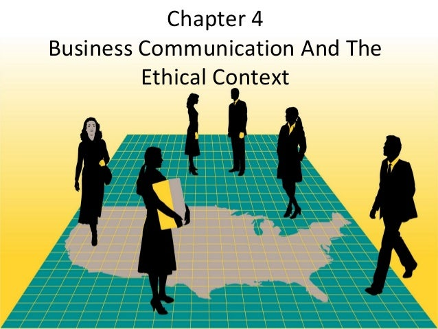 Chapter 4Business Communication And The         Ethical Context