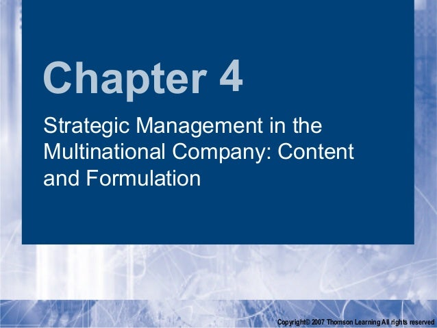 Chapter 4Strategic Management in theMultinational Company: Contentand Formulation                      Copyright© 2007 Tho...