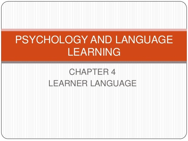 CHAPTER 4LEARNER LANGUAGEPSYCHOLOGY AND LANGUAGELEARNING
