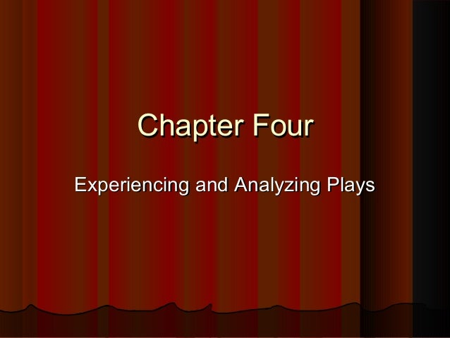 Chapter FourChapter Four Experiencing and Analyzing PlaysExperiencing and Analyzing Plays