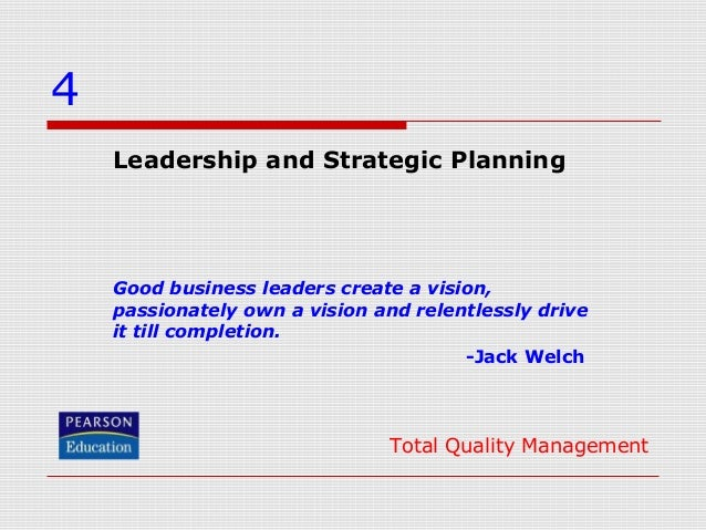 4 Leadership and Strategic Planning  Good business leaders create a vision, passionately own a vision and relentlessly dri...