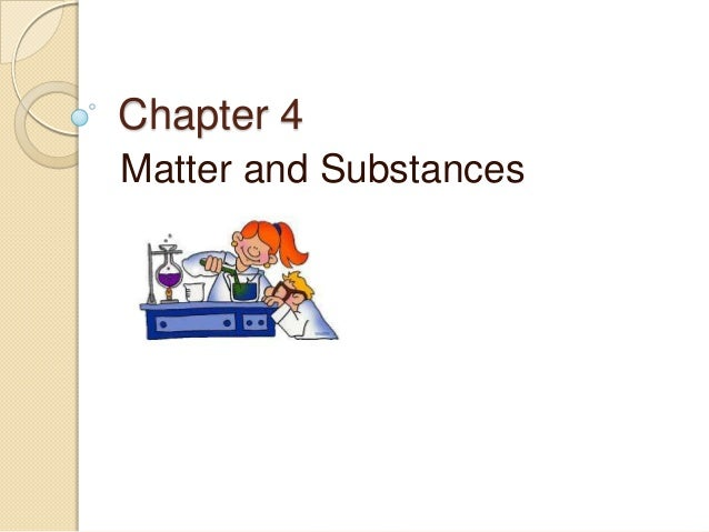 Chapter 4 Matter and Substances